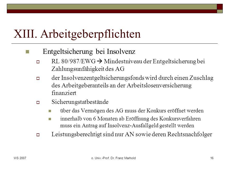 WS 2007o. Univ.-Prof. Dr. Franz Marhold16 XIII. Arbeitgeberpflichten Entgeltsicherung bei Insolvenz RL 80/987/EWG Mindestniveau der Entgeltsicherung b