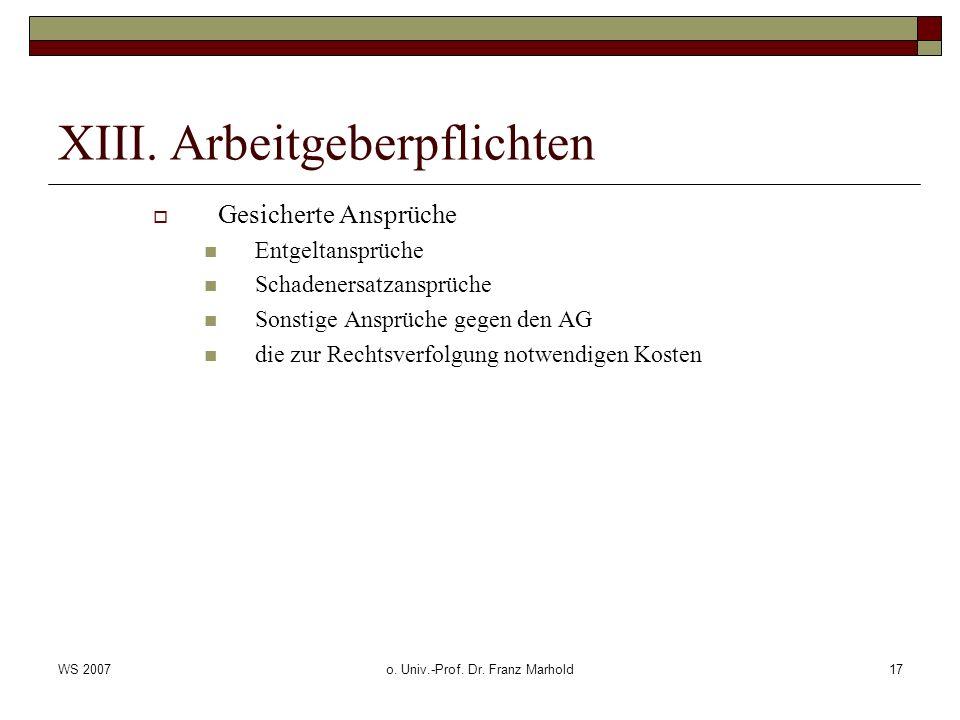 WS 2007o. Univ.-Prof. Dr. Franz Marhold17 XIII. Arbeitgeberpflichten Gesicherte Ansprüche Entgeltansprüche Schadenersatzansprüche Sonstige Ansprüche g