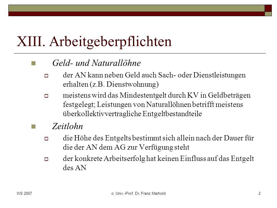 WS 2007o. Univ.-Prof. Dr. Franz Marhold2 XIII. Arbeitgeberpflichten Geld- und Naturallöhne der AN kann neben Geld auch Sach- oder Dienstleistungen erh