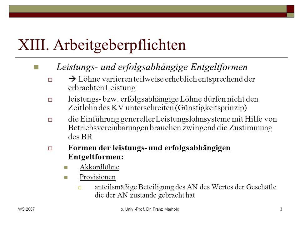 WS 2007o. Univ.-Prof. Dr. Franz Marhold3 XIII. Arbeitgeberpflichten Leistungs- und erfolgsabhängige Entgeltformen Löhne variieren teilweise erheblich