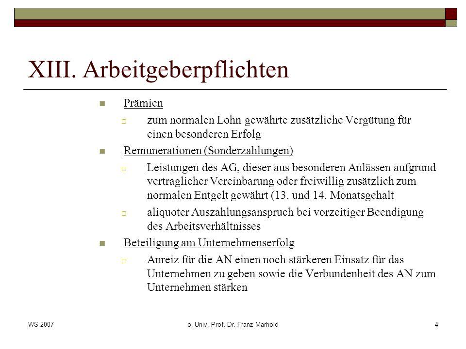 WS 2007o. Univ.-Prof. Dr. Franz Marhold4 XIII. Arbeitgeberpflichten Prämien zum normalen Lohn gewährte zusätzliche Vergütung für einen besonderen Erfo