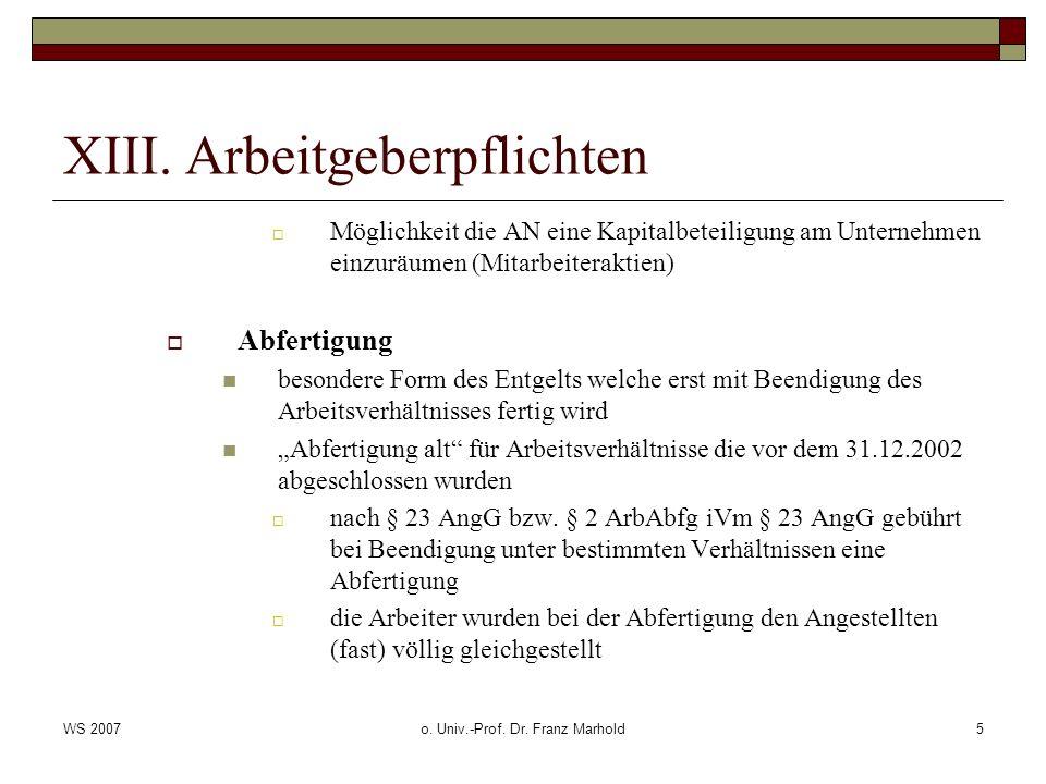 WS 2007o. Univ.-Prof. Dr. Franz Marhold5 XIII. Arbeitgeberpflichten Möglichkeit die AN eine Kapitalbeteiligung am Unternehmen einzuräumen (Mitarbeiter