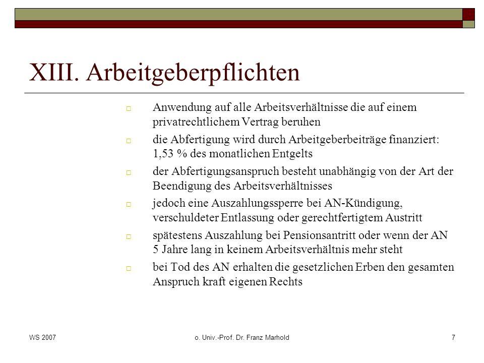 WS 2007o. Univ.-Prof. Dr. Franz Marhold7 XIII. Arbeitgeberpflichten Anwendung auf alle Arbeitsverhältnisse die auf einem privatrechtlichem Vertrag ber