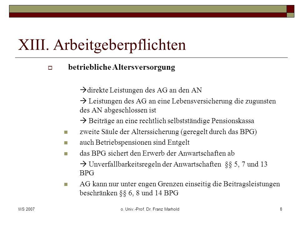 WS 2007o. Univ.-Prof. Dr. Franz Marhold8 XIII. Arbeitgeberpflichten betriebliche Altersversorgung direkte Leistungen des AG an den AN Leistungen des A