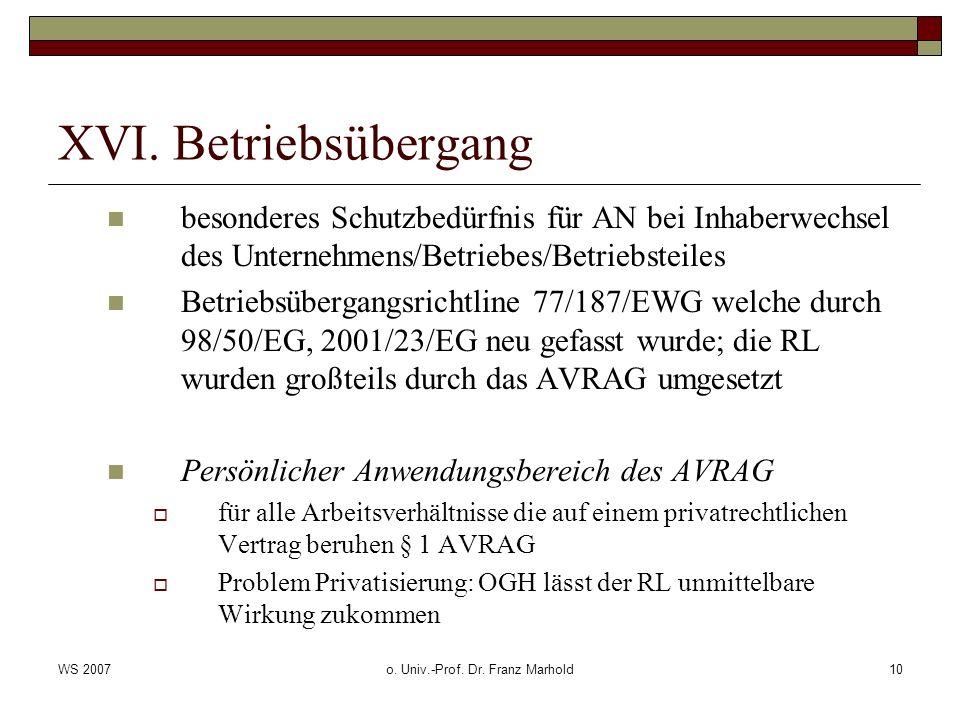 WS 2007o. Univ.-Prof. Dr. Franz Marhold10 XVI. Betriebsübergang besonderes Schutzbedürfnis für AN bei Inhaberwechsel des Unternehmens/Betriebes/Betrie