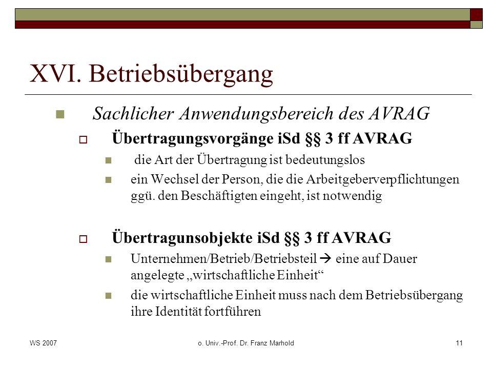 WS 2007o. Univ.-Prof. Dr. Franz Marhold11 XVI. Betriebsübergang Sachlicher Anwendungsbereich des AVRAG Übertragungsvorgänge iSd §§ 3 ff AVRAG die Art