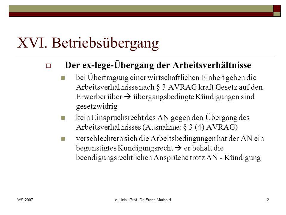 WS 2007o. Univ.-Prof. Dr. Franz Marhold12 XVI. Betriebsübergang Der ex-lege-Übergang der Arbeitsverhältnisse bei Übertragung einer wirtschaftlichen Ei