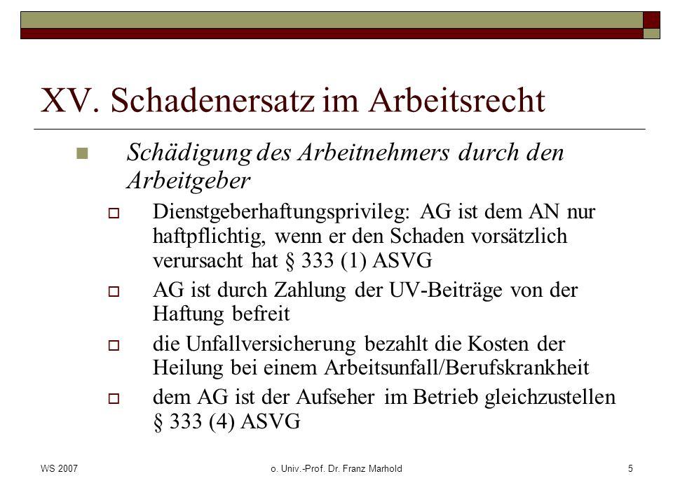 WS 2007o. Univ.-Prof. Dr. Franz Marhold5 XV. Schadenersatz im Arbeitsrecht Schädigung des Arbeitnehmers durch den Arbeitgeber Dienstgeberhaftungsprivi