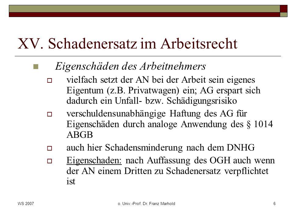 WS 2007o. Univ.-Prof. Dr. Franz Marhold6 XV. Schadenersatz im Arbeitsrecht Eigenschäden des Arbeitnehmers vielfach setzt der AN bei der Arbeit sein ei