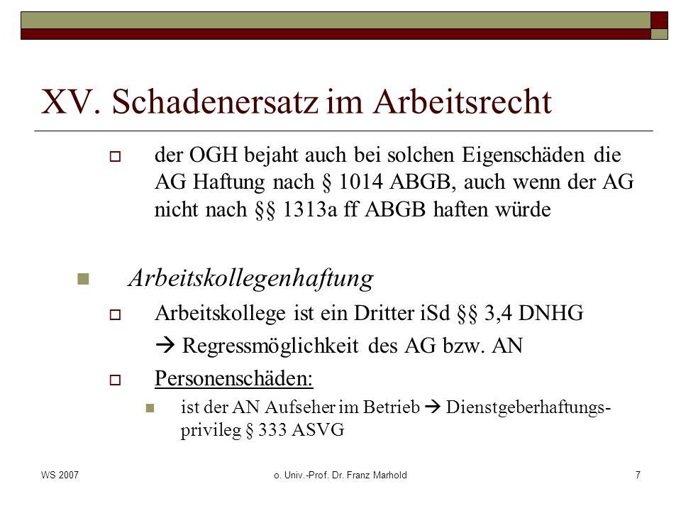 WS 2007o. Univ.-Prof. Dr. Franz Marhold7 XV. Schadenersatz im Arbeitsrecht der OGH bejaht auch bei solchen Eigenschäden die AG Haftung nach § 1014 ABG