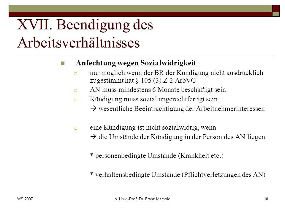 WS 2007o. Univ.-Prof. Dr. Franz Marhold10 XVII. Beendigung des Arbeitsverhältnisses Anfechtung wegen Sozialwidrigkeit nur möglich wenn der BR der Künd