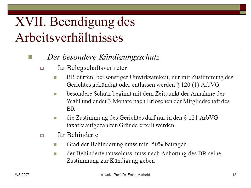 WS 2007o. Univ.-Prof. Dr. Franz Marhold12 XVII. Beendigung des Arbeitsverhältnisses Der besondere Kündigungsschutz für Belegschaftsvertreter BR dürfen