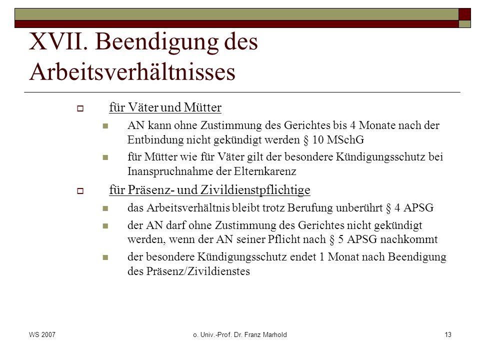 WS 2007o. Univ.-Prof. Dr. Franz Marhold13 XVII. Beendigung des Arbeitsverhältnisses für Väter und Mütter AN kann ohne Zustimmung des Gerichtes bis 4 M