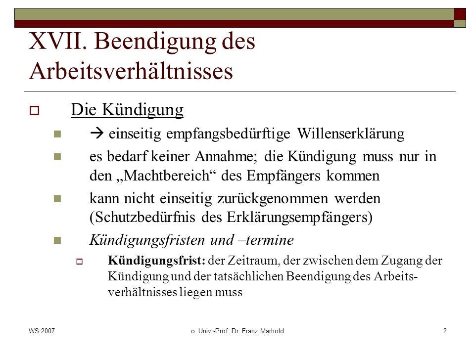 WS 2007o. Univ.-Prof. Dr. Franz Marhold2 XVII. Beendigung des Arbeitsverhältnisses Die Kündigung einseitig empfangsbedürftige Willenserklärung es beda