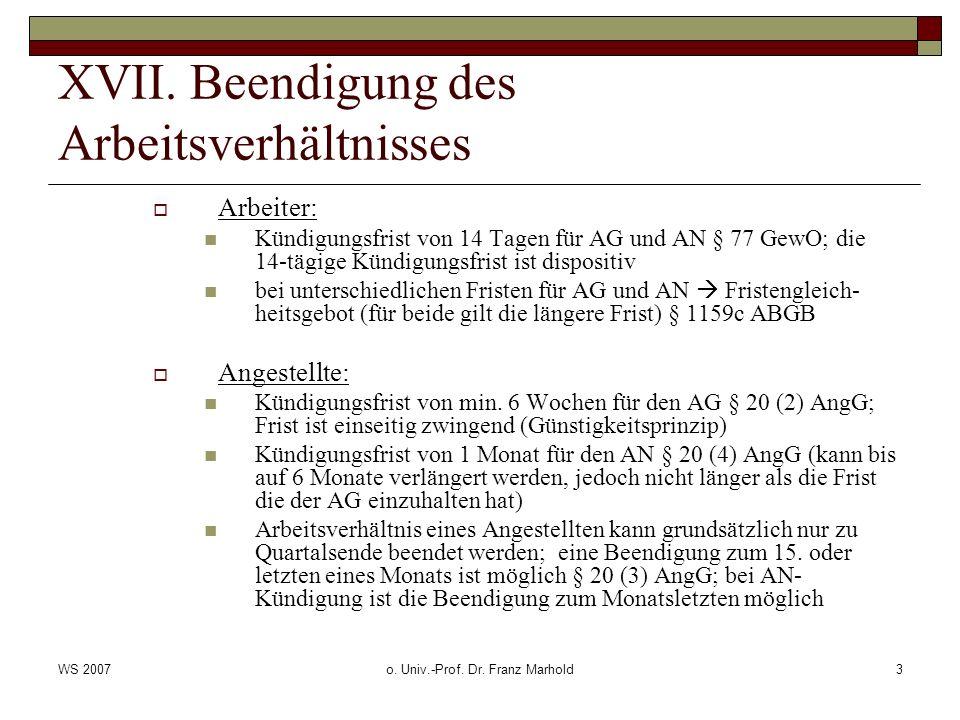 WS 2007o. Univ.-Prof. Dr. Franz Marhold3 XVII. Beendigung des Arbeitsverhältnisses Arbeiter: Kündigungsfrist von 14 Tagen für AG und AN § 77 GewO; die
