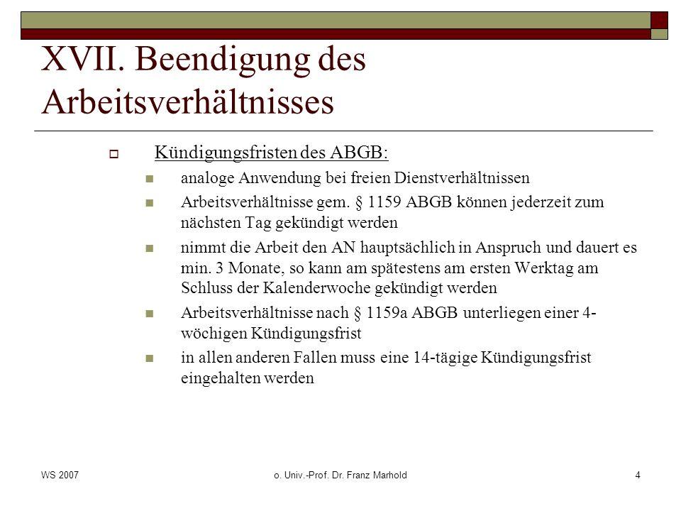 WS 2007o. Univ.-Prof. Dr. Franz Marhold4 XVII. Beendigung des Arbeitsverhältnisses Kündigungsfristen des ABGB: analoge Anwendung bei freien Dienstverh