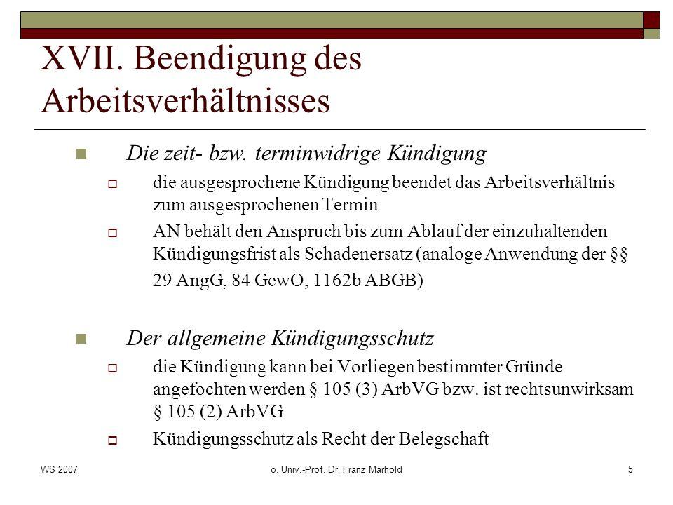 WS 2007o. Univ.-Prof. Dr. Franz Marhold5 XVII. Beendigung des Arbeitsverhältnisses Die zeit- bzw. terminwidrige Kündigung die ausgesprochene Kündigung