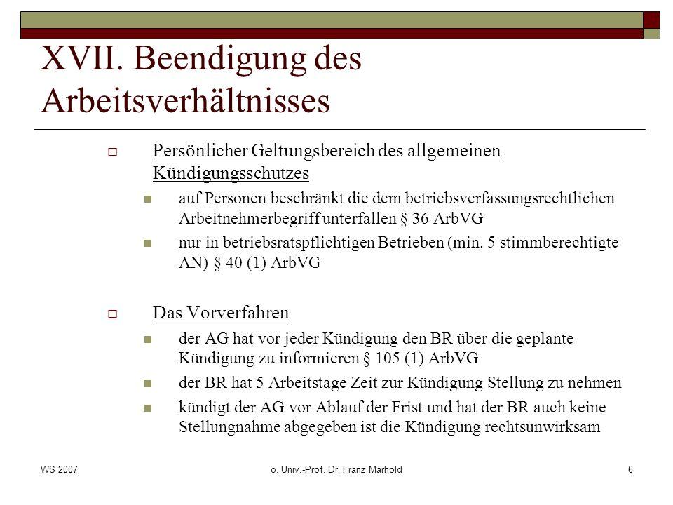 WS 2007o. Univ.-Prof. Dr. Franz Marhold6 XVII. Beendigung des Arbeitsverhältnisses Persönlicher Geltungsbereich des allgemeinen Kündigungsschutzes auf