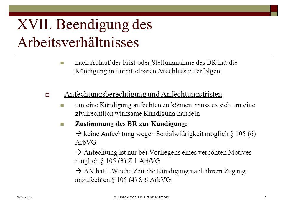 WS 2007o. Univ.-Prof. Dr. Franz Marhold7 XVII. Beendigung des Arbeitsverhältnisses nach Ablauf der Frist oder Stellungnahme des BR hat die Kündigung i
