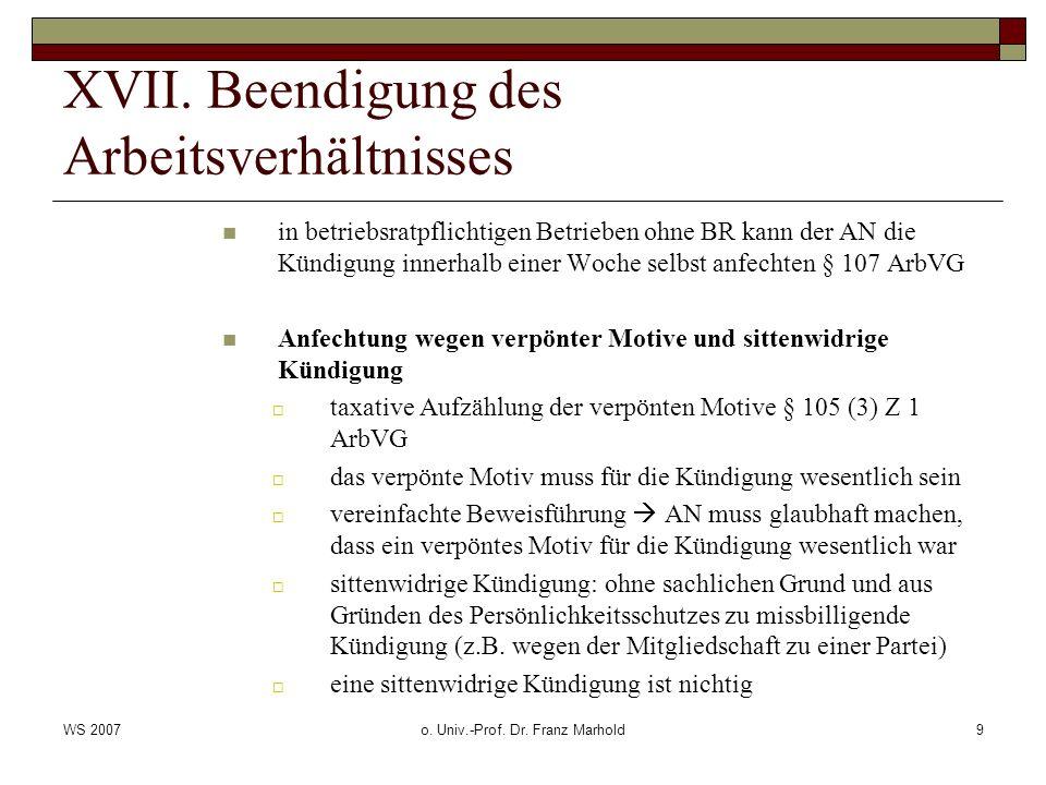 WS 2007o. Univ.-Prof. Dr. Franz Marhold9 XVII. Beendigung des Arbeitsverhältnisses in betriebsratpflichtigen Betrieben ohne BR kann der AN die Kündigu