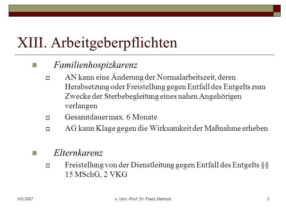 WS 2007o. Univ.-Prof. Dr. Franz Marhold3 XIII. Arbeitgeberpflichten Familienhospizkarenz AN kann eine Änderung der Normalarbeitszeit, deren Herabsetzu