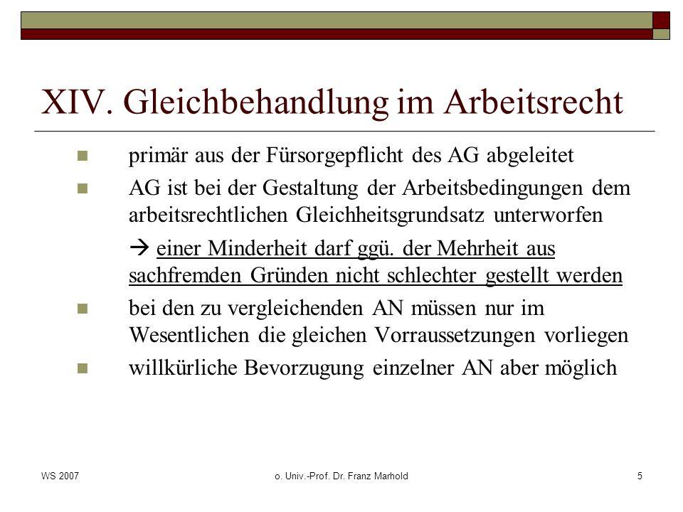 WS 2007o. Univ.-Prof. Dr. Franz Marhold5 XIV. Gleichbehandlung im Arbeitsrecht primär aus der Fürsorgepflicht des AG abgeleitet AG ist bei der Gestalt