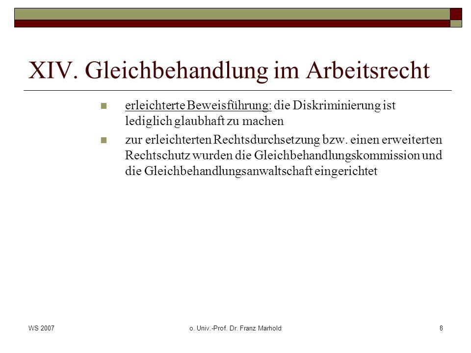 WS 2007o. Univ.-Prof. Dr. Franz Marhold8 XIV. Gleichbehandlung im Arbeitsrecht erleichterte Beweisführung: die Diskriminierung ist lediglich glaubhaft