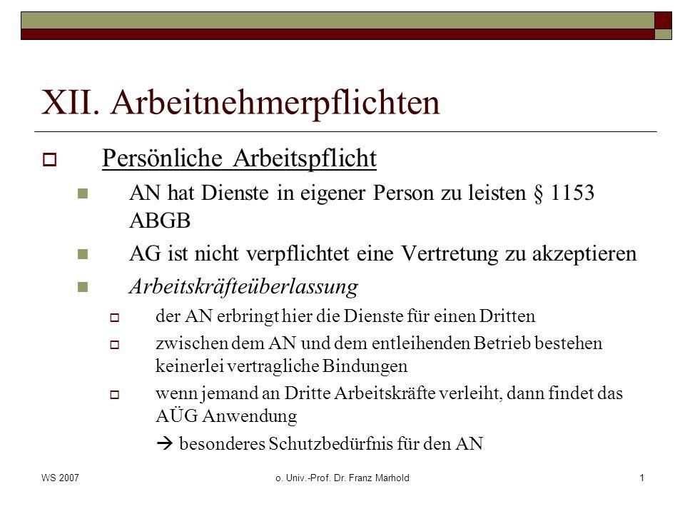 WS 2007o. Univ.-Prof. Dr. Franz Marhold1 XII. Arbeitnehmerpflichten Persönliche Arbeitspflicht AN hat Dienste in eigener Person zu leisten § 1153 ABGB