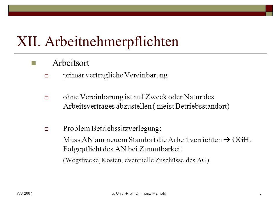 WS 2007o. Univ.-Prof. Dr. Franz Marhold3 XII. Arbeitnehmerpflichten Arbeitsort primär vertragliche Vereinbarung ohne Vereinbarung ist auf Zweck oder N