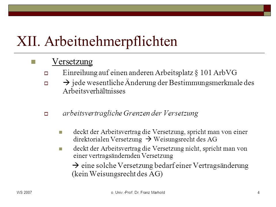 WS 2007o. Univ.-Prof. Dr. Franz Marhold4 XII. Arbeitnehmerpflichten Versetzung Einreihung auf einen anderen Arbeitsplatz § 101 ArbVG jede wesentliche