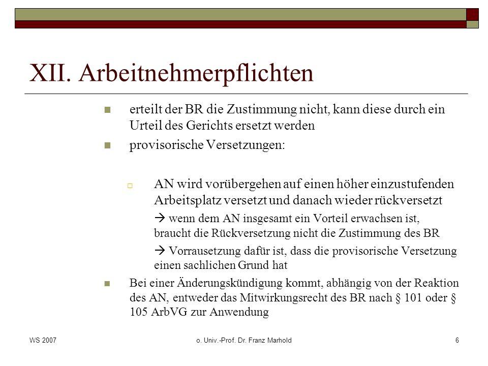 WS 2007o. Univ.-Prof. Dr. Franz Marhold6 XII. Arbeitnehmerpflichten erteilt der BR die Zustimmung nicht, kann diese durch ein Urteil des Gerichts erse