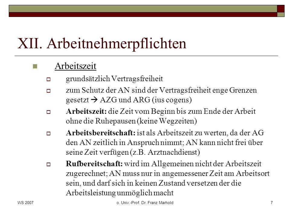 WS 2007o. Univ.-Prof. Dr. Franz Marhold7 XII. Arbeitnehmerpflichten Arbeitszeit grundsätzlich Vertragsfreiheit zum Schutz der AN sind der Vertragsfrei