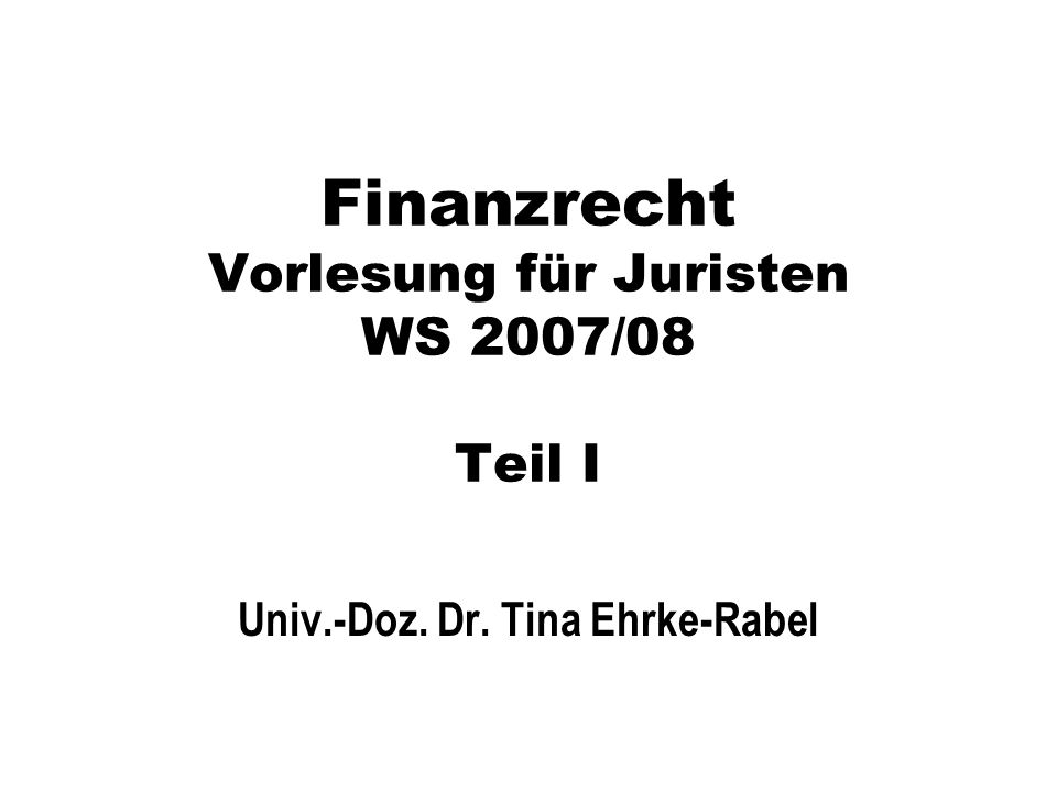 WS 2007/08Tina Ehrke-Rabel32 Finanzverfassung, Finanzausgleich Aktiver Finanzausgleich –Beziehungen auf der Einnahmenseite Trennsystem –Jede GebKöR kann bei Einnahmenbeschaffung unabhängig von den anderen vorgehen Zuweisungsystem –GebKör einer Ebene werden durch Dotationen einer andere Ebene finanziert –Zuweisungen fließen von oben nach unten => Überweisungssystem –Zuweisungen fließen von unten nach oben => Matrikularsystem Mischsysteme –Aufkommen wird nach festgelegten Schlüsseln geteilt => Steuerverbund »Nach Quoten (Quotensystem) »In Form von Zuschlägen (Zuschlagssystem)
