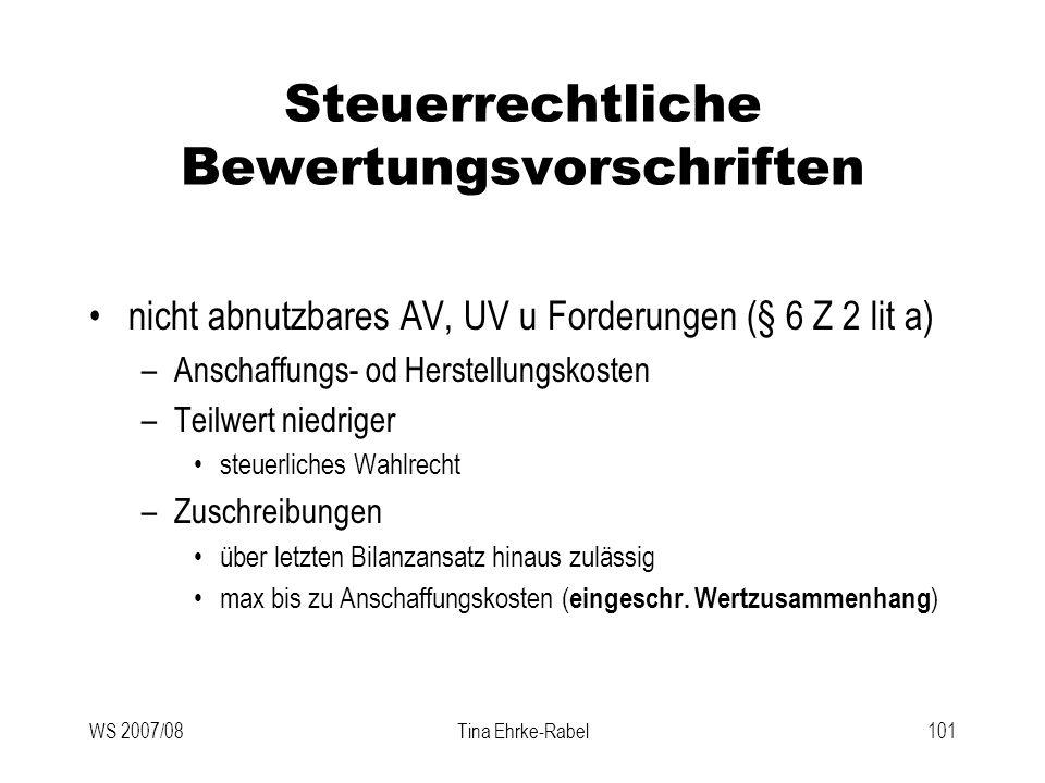 WS 2007/08Tina Ehrke-Rabel101 Steuerrechtliche Bewertungsvorschriften nicht abnutzbares AV, UV u Forderungen (§ 6 Z 2 lit a) –Anschaffungs- od Herstel