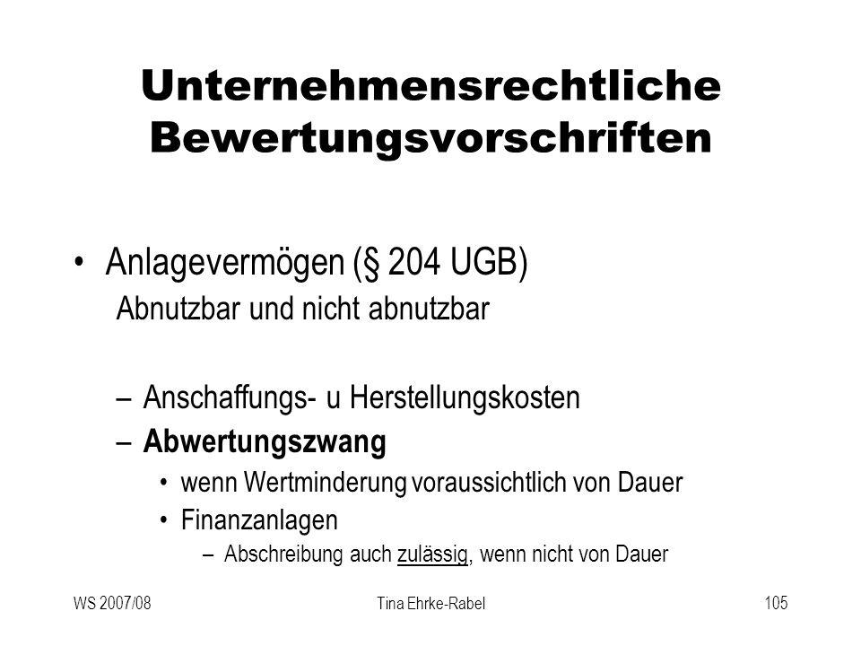 WS 2007/08Tina Ehrke-Rabel105 Unternehmensrechtliche Bewertungsvorschriften Anlagevermögen (§ 204 UGB) Abnutzbar und nicht abnutzbar –Anschaffungs- u