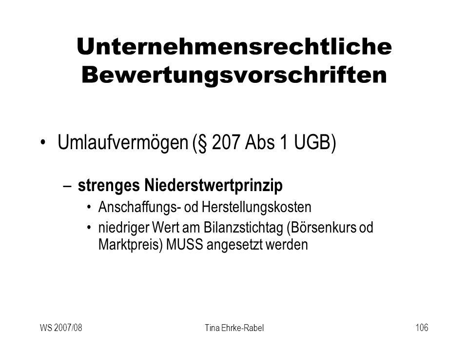 WS 2007/08Tina Ehrke-Rabel106 Unternehmensrechtliche Bewertungsvorschriften Umlaufvermögen (§ 207 Abs 1 UGB) – strenges Niederstwertprinzip Anschaffun