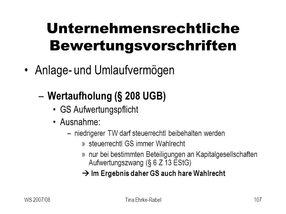 WS 2007/08Tina Ehrke-Rabel107 Unternehmensrechtliche Bewertungsvorschriften Anlage- und Umlaufvermögen – Wertaufholung (§ 208 UGB) GS Aufwertungspflic
