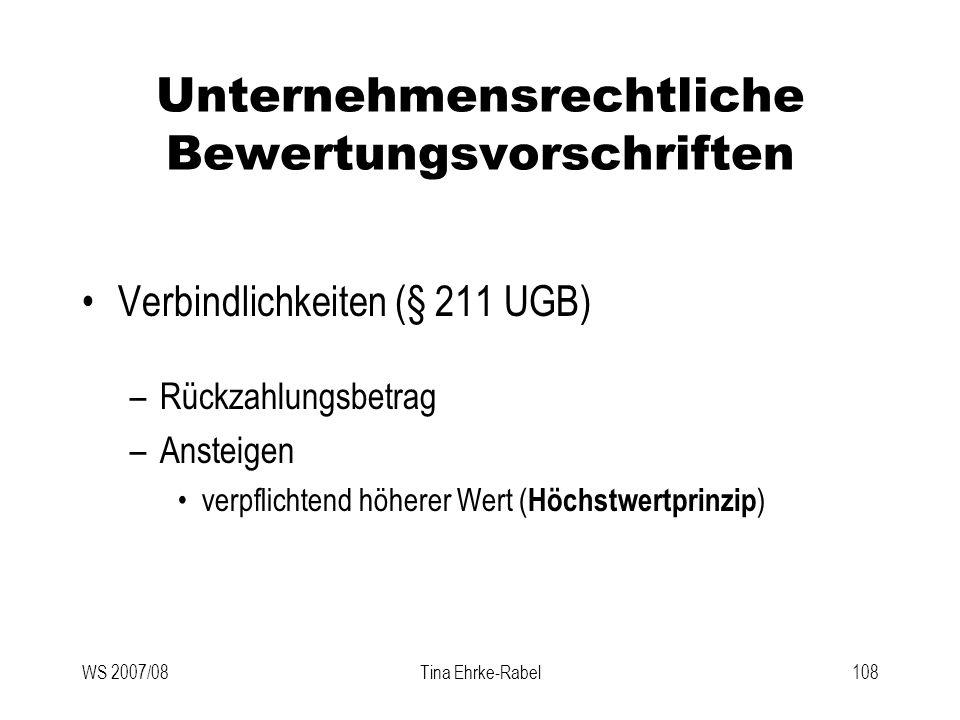 WS 2007/08Tina Ehrke-Rabel108 Unternehmensrechtliche Bewertungsvorschriften Verbindlichkeiten (§ 211 UGB) –Rückzahlungsbetrag –Ansteigen verpflichtend