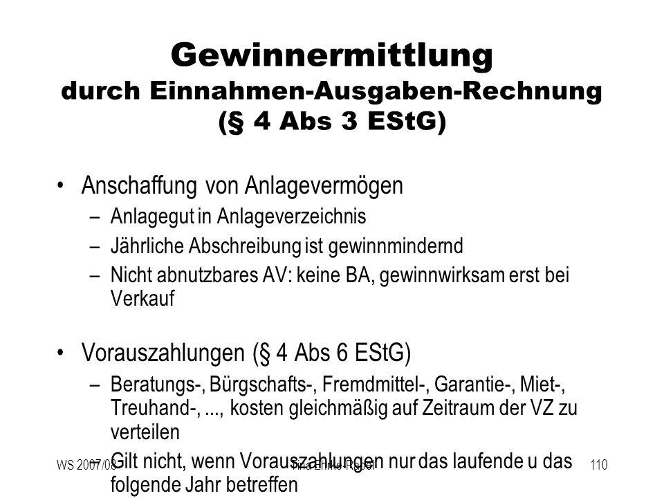 WS 2007/08Tina Ehrke-Rabel110 Gewinnermittlung durch Einnahmen-Ausgaben-Rechnung (§ 4 Abs 3 EStG) Anschaffung von Anlagevermögen –Anlagegut in Anlagev