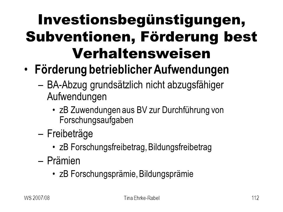 WS 2007/08Tina Ehrke-Rabel112 Investionsbegünstigungen, Subventionen, Förderung best Verhaltensweisen Förderung betrieblicher Aufwendungen –BA-Abzug g