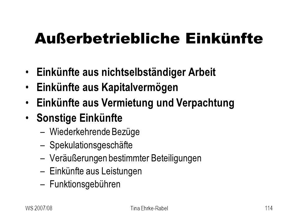 WS 2007/08Tina Ehrke-Rabel114 Außerbetriebliche Einkünfte Einkünfte aus nichtselbständiger Arbeit Einkünfte aus Kapitalvermögen Einkünfte aus Vermietu