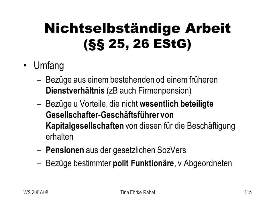 WS 2007/08Tina Ehrke-Rabel115 Nichtselbständige Arbeit (§§ 25, 26 EStG) Umfang –Bezüge aus einem bestehenden od einem früheren Dienstverhältnis (zB au