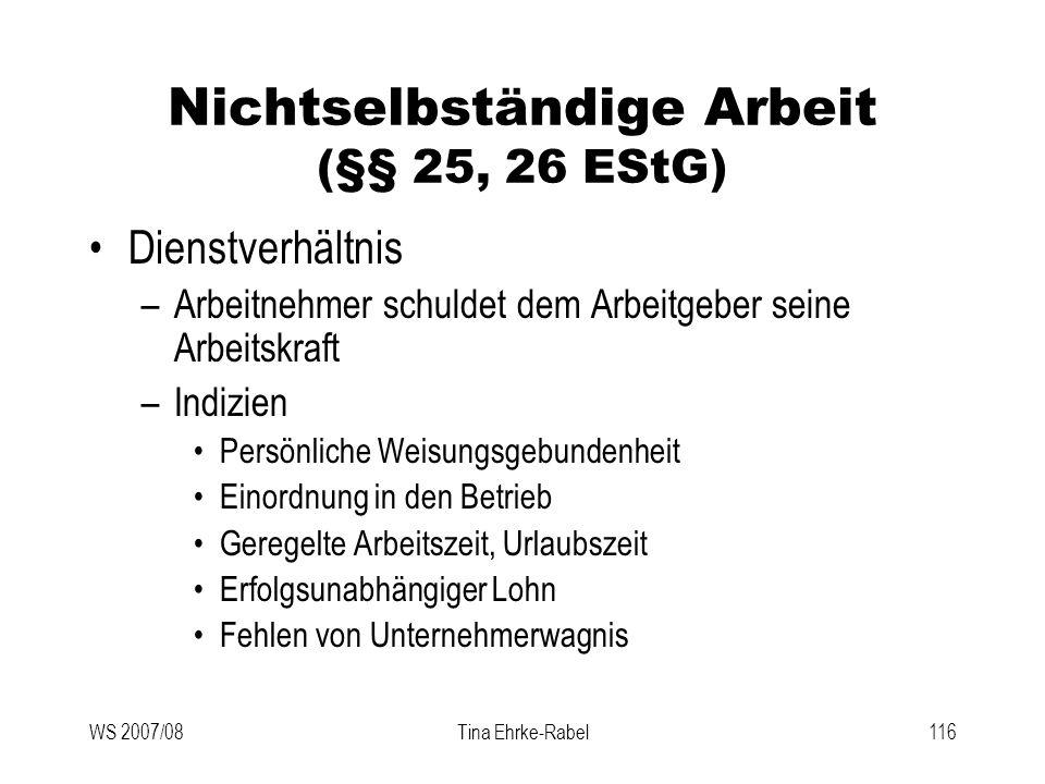 WS 2007/08Tina Ehrke-Rabel116 Nichtselbständige Arbeit (§§ 25, 26 EStG) Dienstverhältnis –Arbeitnehmer schuldet dem Arbeitgeber seine Arbeitskraft –In