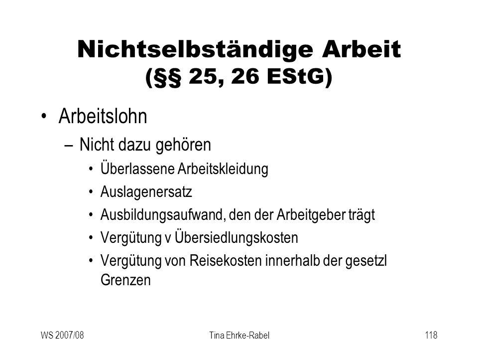 WS 2007/08Tina Ehrke-Rabel118 Nichtselbständige Arbeit (§§ 25, 26 EStG) Arbeitslohn –Nicht dazu gehören Überlassene Arbeitskleidung Auslagenersatz Aus