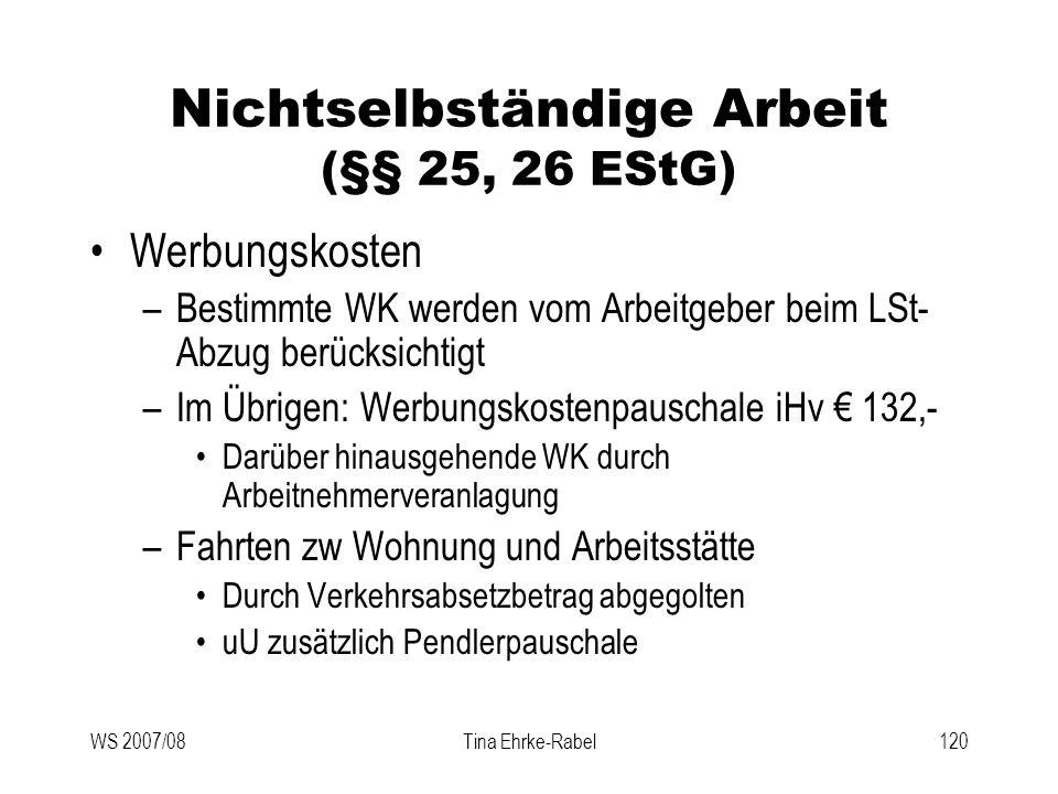 WS 2007/08Tina Ehrke-Rabel120 Nichtselbständige Arbeit (§§ 25, 26 EStG) Werbungskosten –Bestimmte WK werden vom Arbeitgeber beim LSt- Abzug berücksich