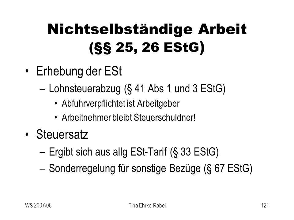 WS 2007/08Tina Ehrke-Rabel121 Nichtselbständige Arbeit (§§ 25, 26 EStG ) Erhebung der ESt –Lohnsteuerabzug (§ 41 Abs 1 und 3 EStG) Abfuhrverpflichtet