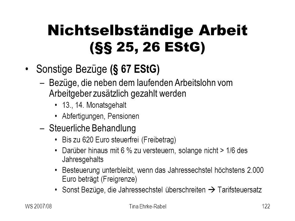 WS 2007/08Tina Ehrke-Rabel122 Nichtselbständige Arbeit (§§ 25, 26 EStG) Sonstige Bezüge (§ 67 EStG) –Bezüge, die neben dem laufenden Arbeitslohn vom A