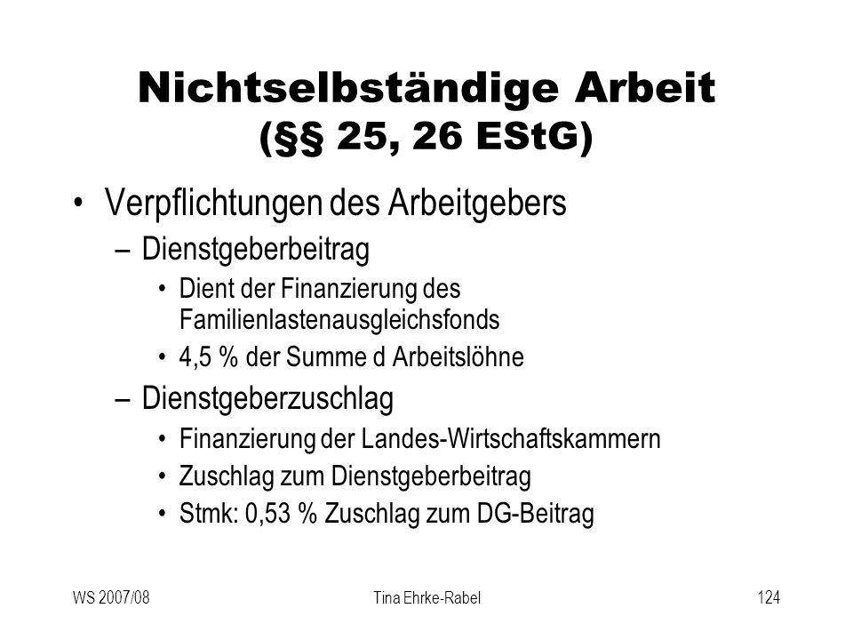 WS 2007/08Tina Ehrke-Rabel124 Nichtselbständige Arbeit (§§ 25, 26 EStG) Verpflichtungen des Arbeitgebers –Dienstgeberbeitrag Dient der Finanzierung de
