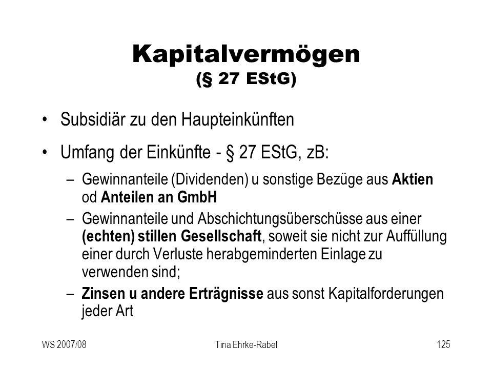 WS 2007/08Tina Ehrke-Rabel125 Kapitalvermögen (§ 27 EStG) Subsidiär zu den Haupteinkünften Umfang der Einkünfte - § 27 EStG, zB: –Gewinnanteile (Divid