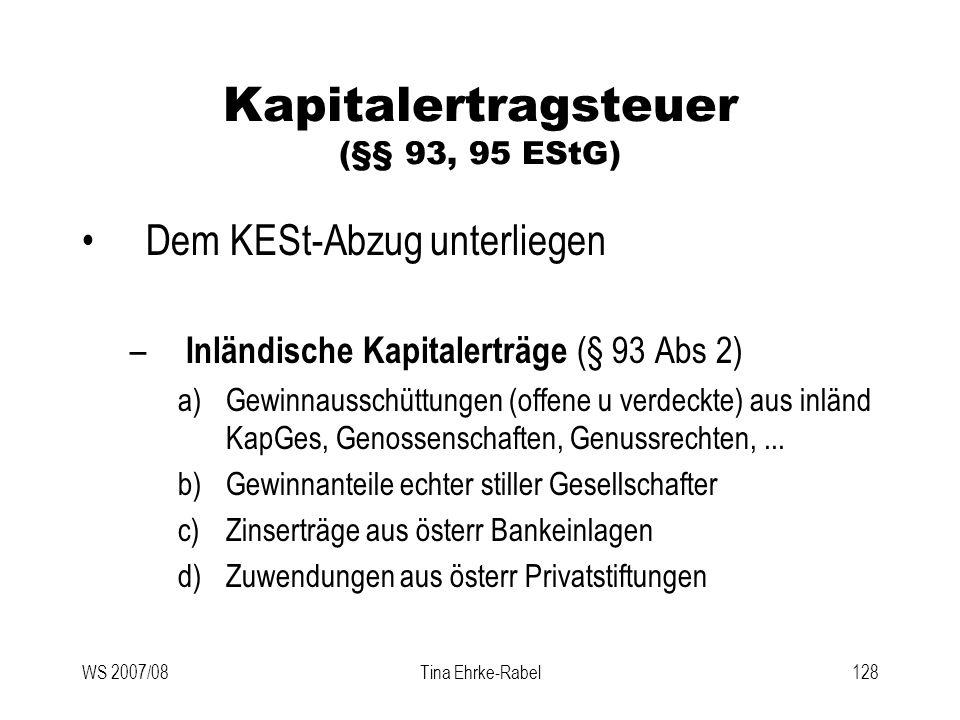 WS 2007/08Tina Ehrke-Rabel128 Kapitalertragsteuer (§§ 93, 95 EStG) Dem KESt-Abzug unterliegen – Inländische Kapitalerträge (§ 93 Abs 2) a)Gewinnaussch